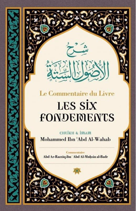 Le commentaire du Livre Les Six Fondements - Ibn Badis, du Chaykh Mohammed Ibn Abd Al-Wahhab par Cheikh 'AbderRazzak al Badr