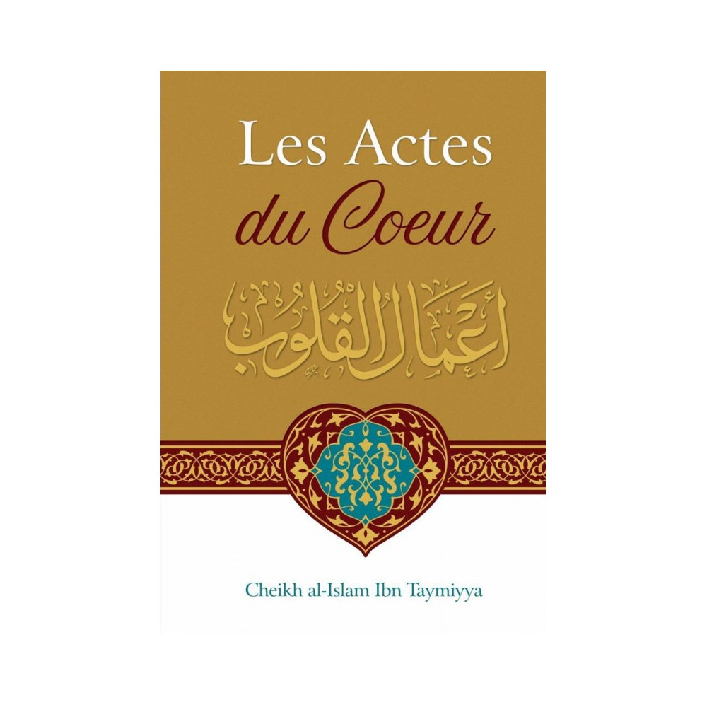 Les Actes du Coeur - Ibn Taymiyya - font partie de la foi et sont même ce qui entre en premier lieu dans la foi: l'amour d'Allah, sa crainte
