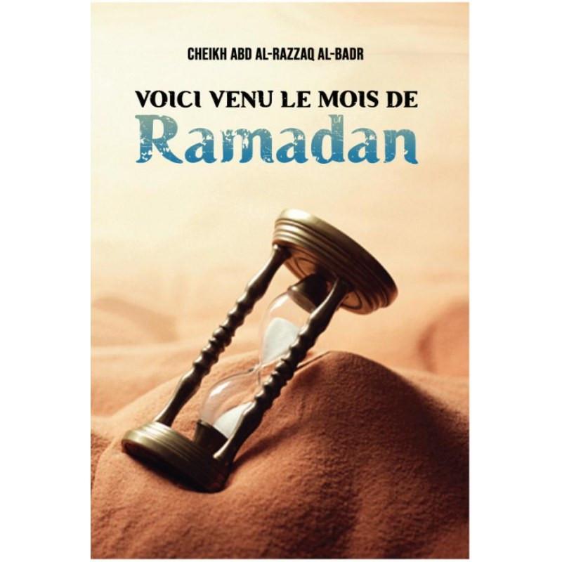 Voici Venu Le Mois De Ramadan: de précieux conseils du Shaykh Abdel Ar Razak Al badr pour vivre ce mois sacré de la meilleur des manières