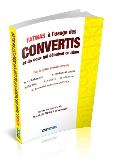 Fatawas à l'usage des CONVERTIS et de ceux qui débutent en islam sous forme de Questions - Réponses par les plus grands savants