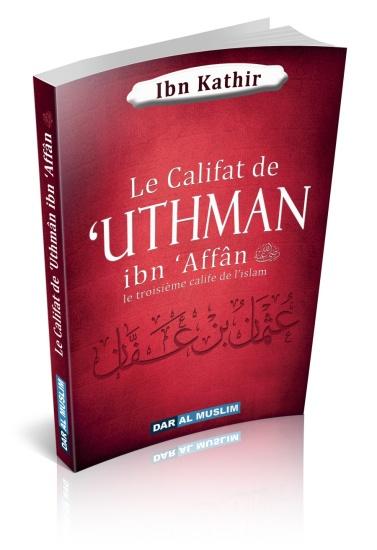 Le Califat de 'Uthman ibn 'Affân - Ibn Kathir. C'est le troisième calife de l'Islam, de cette époque bénie citée par le Messager (sAws).