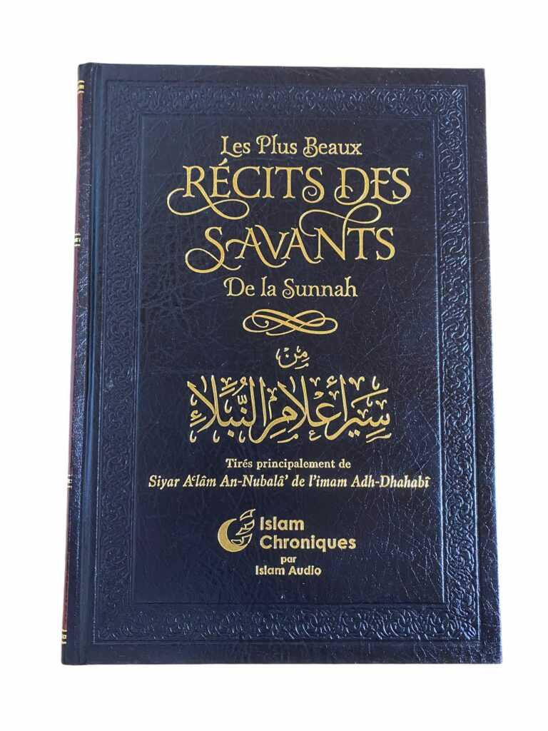 Les Plus Beaux Récits des Savants de la Sunnah Tiré principalement de Siyar A'lam An Nubal' de l'imam Adh Dhahabi. Histoires extraordinaires