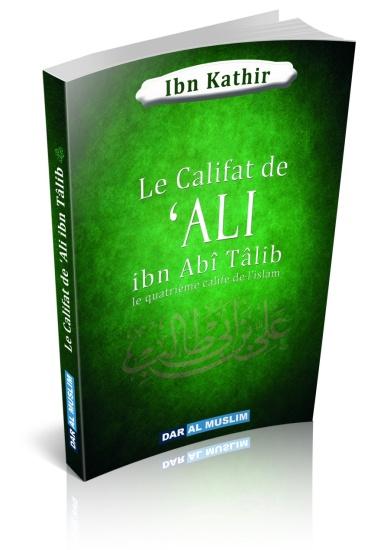 """Le Califat de 'Ali ibn Abî Tâlib - Ibn Kathir vient clôturer la série des """"califes bien guidés"""", époque bénie évoquée par le messager."""