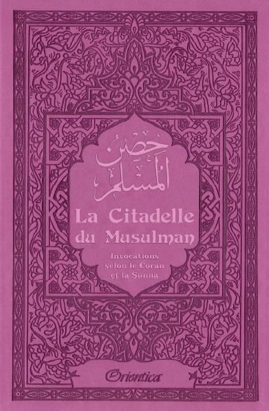 La Citadelle du Musulman Mauve Ce petit livre est une compilation d'invocations (Douaa) issues du Coran et de la Sunna Prophétique