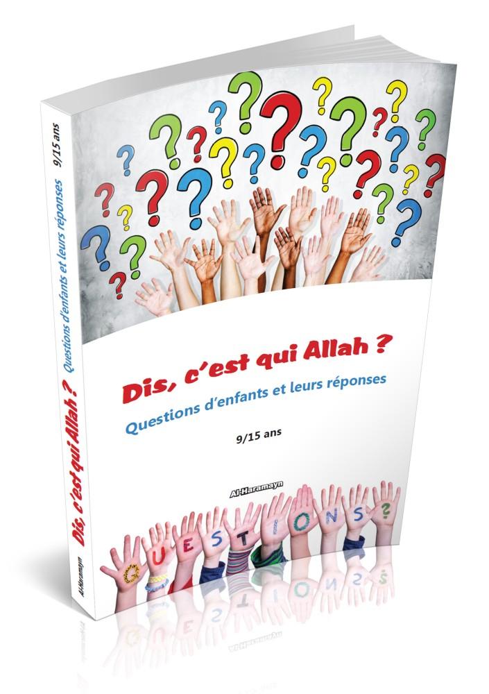 C'est qui Allah ? Questions d'enfants 9/15 ans pour vous aider à répondre a toute les interrogations de nos enfants de manière correcte