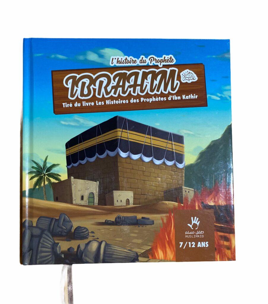 L'Histoire du Prophète Ibrahim pour les enfants de 7/14ans afin de connaitre l'histoire merveilleuse de ce noble prophète