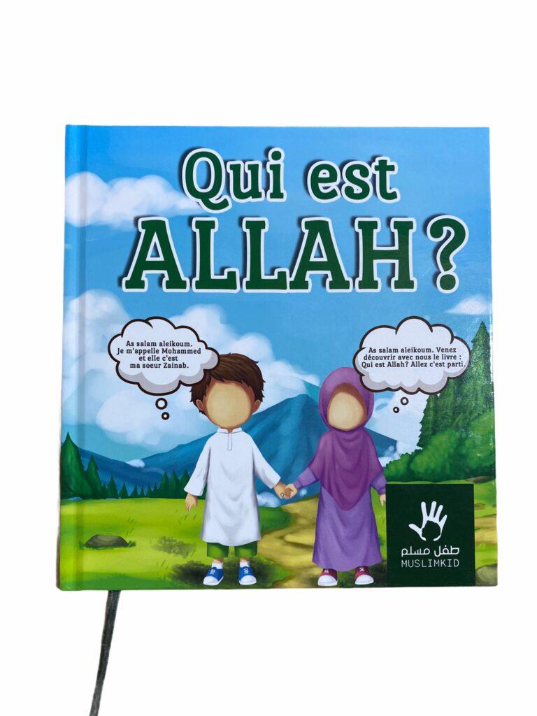 Qui est Allah - MuslimKid question fondamentale que se pose nos enfants. Ce livre y répond afin de leur permettre de connaitre leur Seigneur