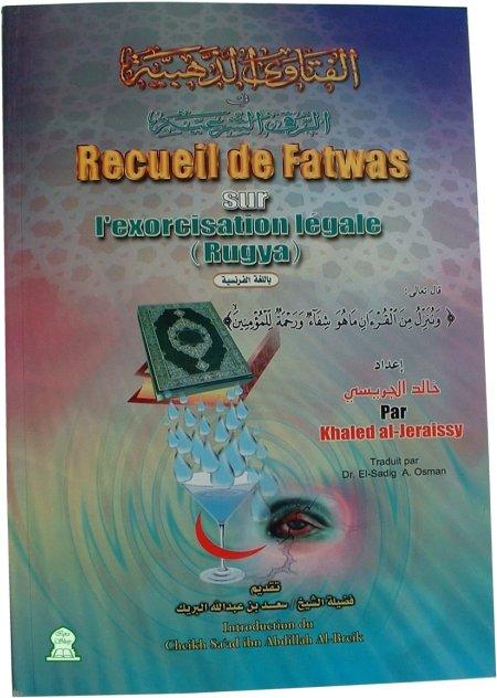 Recueil de fatwas sur l'exorcisation légale (Roqya) Livre de Khaled al-juraissy. Traitant avec un grand sérieux la question de la ruqia